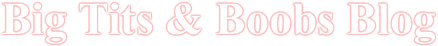 Big tits & boobs blog